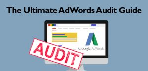ultimate adwords audit guide